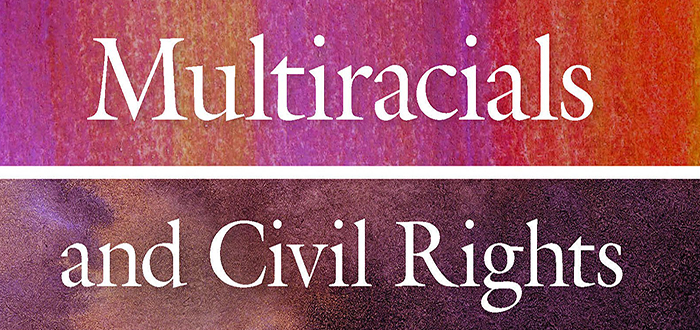 Multiracials and Civil Rights: Mixed-Race Stories of Discrimination